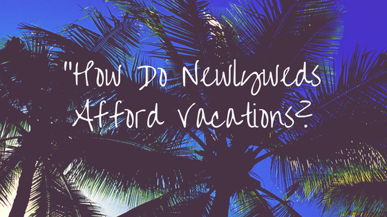 how-do-newlyweds-afford-vacations